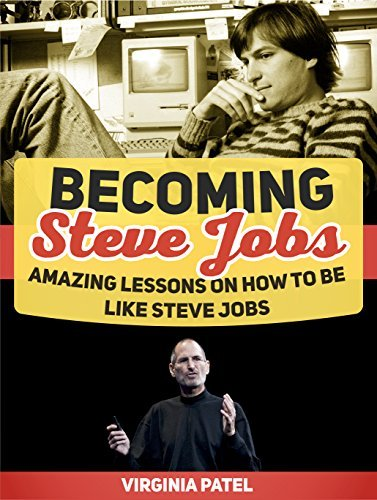 Becoming Steve Jobs Amazing Lessons on How to Be Like Steve Jobs