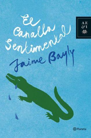 El Canalla Sentimental By Jaime Bayly Jaime viaja constantemente a estas tres ciudades para atender a las diferentes facetas de su vida. el canalla sentimental by jaime bayly