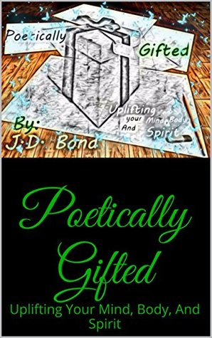Poetically Gifted: Uplifting Your Mind, Body, And Spirit