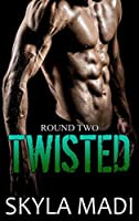 Twisted: Round Two (Broken Book 2)