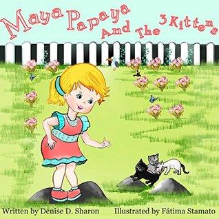 Maya Papaya and the Three Kittens: Bedtime story, early learning about mother care, Animal love and good values (Children Books, Maya Papaya children's ... learning, Maya Papaya's Adventure Club 3)