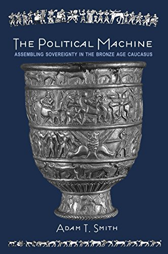 The Political Machine  Assembling Sovereignty in the Bronze Age Caucasus