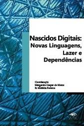 Nascidos Digitais: Novas Linguagens, Lazer e Dependências