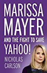 Marissa Mayer and the Fight to Save Yahoo! by Nicholas Carlson