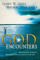 God Encounters: The Prophetic Power Of The Supernatural To Change Your Life