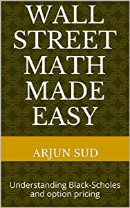 Wall Street Math made Easy: Understanding Black-Scholes and option pricing