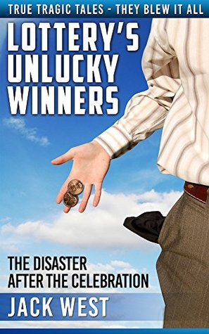 """LOTTERY'S UNLUCKY WINNERS: THE DISASTER AFTER THE CELEBRATION: """"True Tragic Tales - They Blew It All"""""""