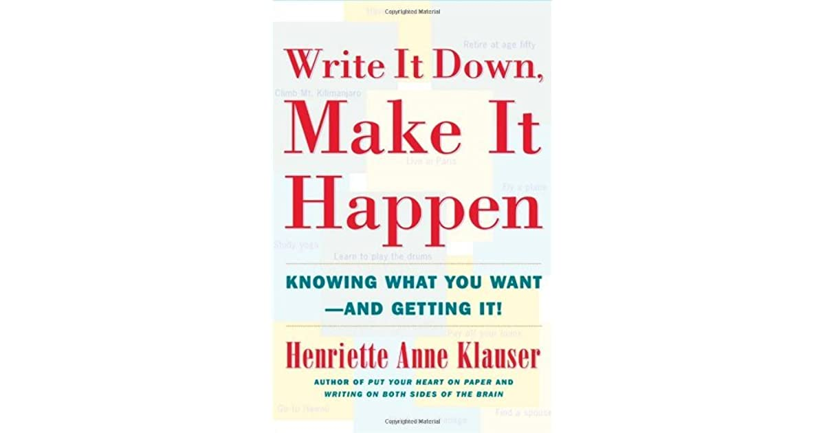 Write It Down, Make It Happen: Knowing What You Want - And Getting It!
