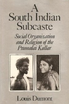 A South Indian Sub-Caste: Social Organization and Religion of the Pramalai Kallar