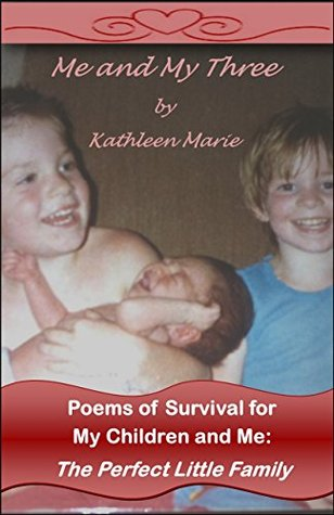 Me and My Three: Poems of Survival for My Children and Me: The Perfect Little Family