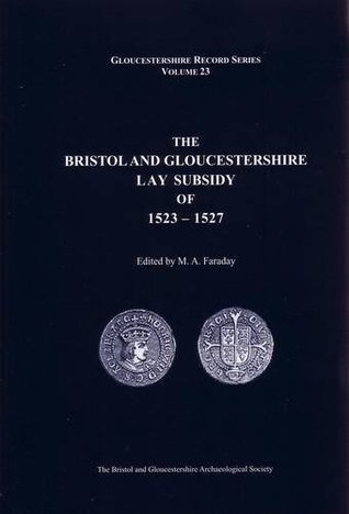 The Bristol and Gloucestershire Lay Subsidy of 1523-1527: v. 23 (Bristol and Gloucestershire Archaeological Society Gloucestershire Record Series)