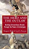 Book cover for The Hero and the Outlaw: Building Extraordinary Brands Through the Power of Archetypes