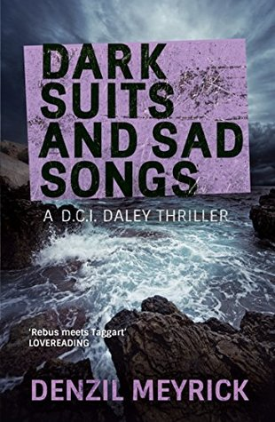 Dark Suits and Sad Songs (DCI Daley #3 - Denzil Meyrick