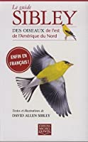 Le guide Sibley: Des oiseaux de l'est de l'Amérique du Nord