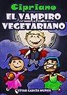Cipriano, el vampiro vegetariano. (Cipriano, el vampiro vegetariano, #1)