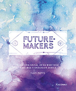 Futuremakers by Tuuti Piippo