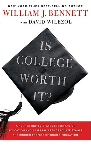 Is College Worth It? by William J. Bennett