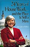 24 Years of House Work-- And the Place Is Still a Mess: My Life in Politics