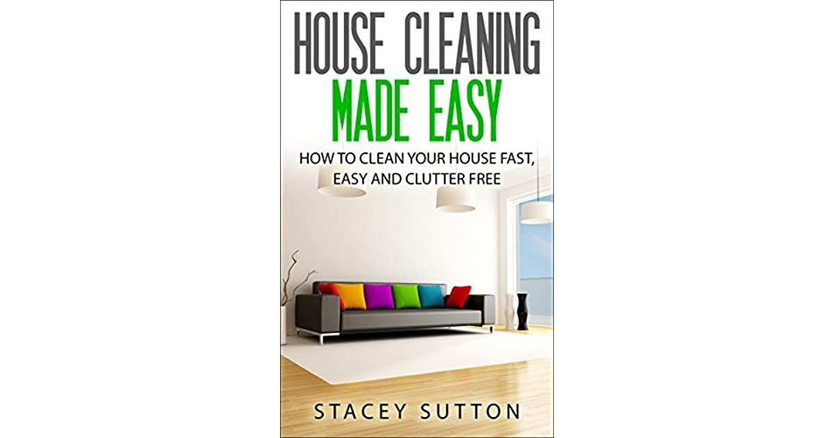 How To Clean Your House Fast house cleaning: house cleaning made easy: how to clean your house