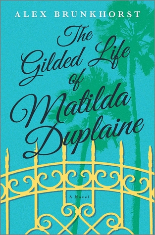 The Gilded Life of Matilda Duplaine by Alex Brunkhorst