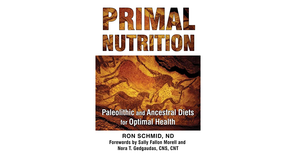 Primal nutrition paleolithic and ancestral diets for optimal primal nutrition paleolithic and ancestral diets for optimal health by ron schmid malvernweather Gallery