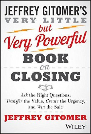The Very Little but Very Powerful Book on Closing by Jeffrey Gitomer