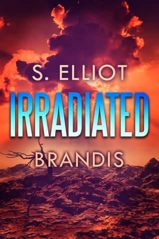 Irradiated (The Tunnel Trilogy, #1) by S. Elliot Brandis