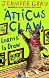 Atticus Claw Learns to Draw (Atticus Claw - World's Greatest Cat Detective #5)