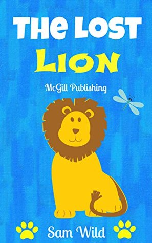 Books For Kids: The Lost Lion: Bedtime Stories For Kids Ages 3-8 (Kids Books - Bedtime Stories For Kids - Children's Books - Free Stories)