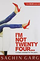 I Am Not Twenty Four... I've Been Nineteen for Five Years