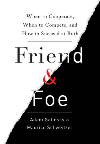 Friend & Foe: When to Cooperate, When to Compete, and How to Succeed at Both