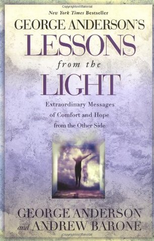 Lessons from the Light: Extraordinary Messages of Comfort and Hope from the Other Side