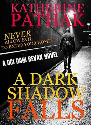 A Dark Shadow Falls (DCI Dani Bevan #3 - Katherine Pathak