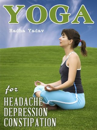 Yoga For Depression And Anxiety Constipation Headache And Migraine By Radha Yadav