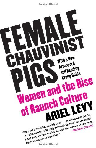 Female Chauvinist Pigs  Women and the Rise of Raunch Culture (2006, Free Press)