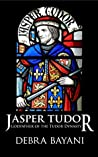 Jasper Tudor: Godfather of the Tudor Dynasty