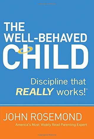 Discipline that Really Works! The Well-Behaved Child