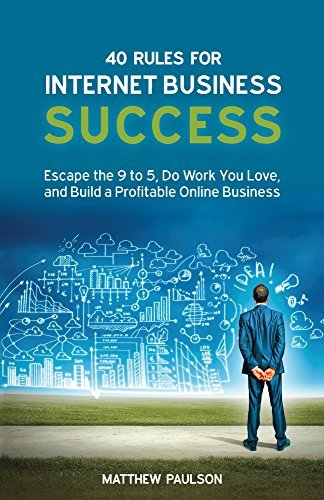 40 Rules for Internet Business Success Escape the 9 to 5- Do Work You Love-e Business