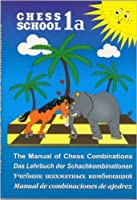 Chess School 1a: The Manual of Chess Combinations