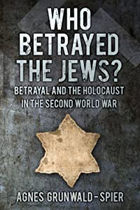 Who Betrayed the Jews?: Betrayal and the Holocaust in the Second World War