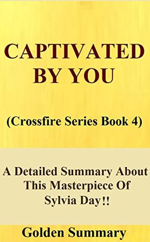Captivated By You: Crossfire Series Book 4 -- A Detailed Summary About This Masterpiece Of Sylvia Day!! (BONUS: Fun Quizzes Included) (Captivated By You: ... Paperback, Day, Audible, Audiobook)