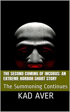 The Second Coming of Incubus: An Extreme Horror Short Story: The Summoning Continues