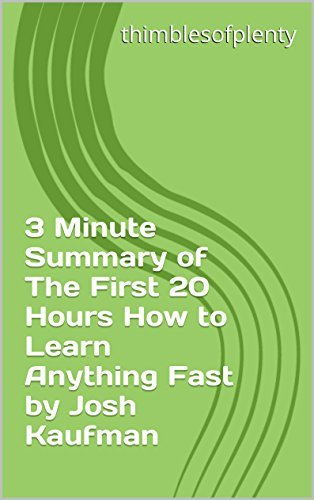 The First 20 Hours  How to Learn Anything - Josh Kaufman