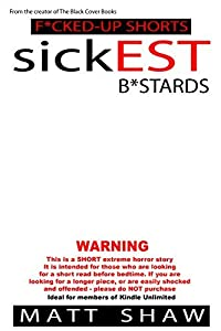 sickEST B*stards: An Extreme Horror SHORT STORY