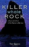 Killer Whale Rock: A boy's adventure in the Alaskan wilderness