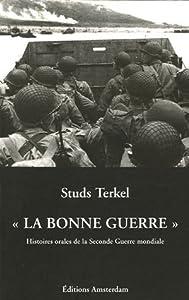 La bonne guerre : Histoires orales de la Seconde Guerre Mondiale
