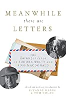 Meanwhile There Are Letters: The Correspondence of Eudora Welty and Ross Macdonald