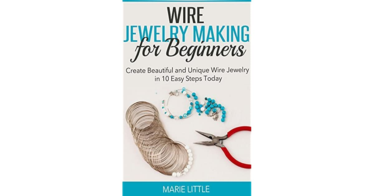 Wire Jewelry Making for Beginners: Create Beautiful and Unique Wire ...