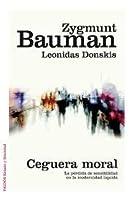 Ceguera moral. La pérdida de sensibilidad en la modernidad líquida
