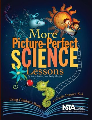 More Picture-Perfect Science Lessons: Using Children's Books to Guide Inquiry, K-4